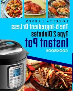The 5-Ingredient or Less Type 2 Diabetes Instant Pot Cookboo