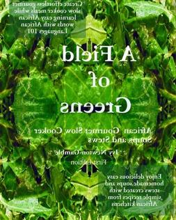 A Field Of Greens: Gourmet African Slow Cooker Soups And Ste
