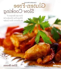 Gluten-Free Slow Cooking: Over 250 Recipes of Wheat-Free Won