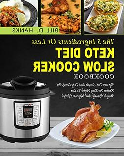 Keto Diet Slow Cooker Cookbook: The 5 Ingredients or Less Ke