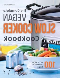 The Complete Vegan Slow Cooker Cookbook: 100 Secret Vegan Sl