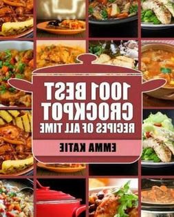 Crock Pot : 1001 Best Crock Pot Recipes of All Time (Crockpo