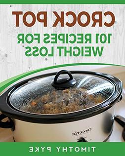 Crock Pot: 101 Recipes For Weight Loss