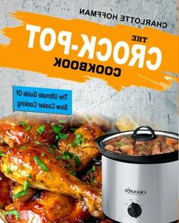The Crock Pot Cookbook: The Ultimate Guide Of Slow Cooker Co