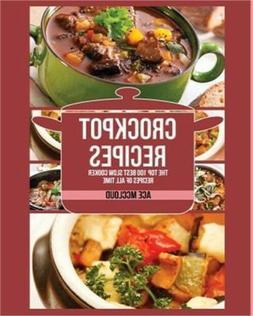 Crockpot Recipes: The Top 100 Best Slow Cooker Recipes of Al