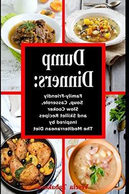 Dump Dinners: Family-Friendly Soup, Casserole, Slow Cooker a