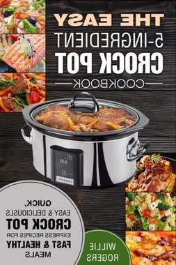 The Easy 5-Ingredient Crock Pot Cookbook: Quick, Easy & Deli