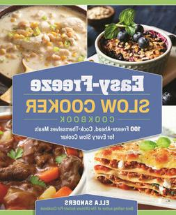 Easy-Freeze Slow Cooker Cookbook : 100 Freeze-Ahead, Cook-Th