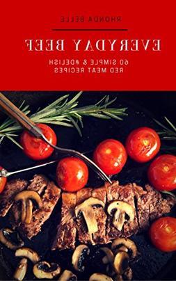 Everyday Beef: 60 Simple & #Delish Beef Recipes