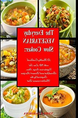 The Everyday Vegetarian Slow Cooker: A Healthy Cookbook with