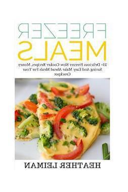 Freezer Meals :  25+ Delicious Freezer Slow Cooker Recipes,