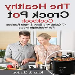 The Healthy Crock Pot Cookbook: 47 Quick and Easy Simple Rec