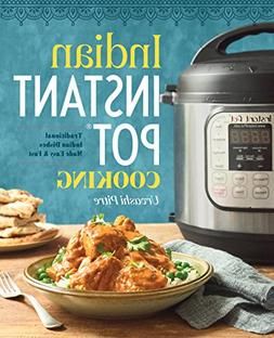 Indian Instant Pot® Cooking: Traditional Indian Dishes Made