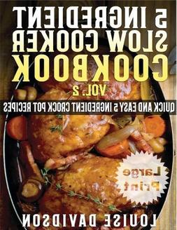 5 Ingredient Slow Cooker Cookbook - Volume 2 ***Large Print