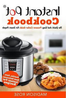 Instant Pot Cookbook :  The Quick and Easy Pressure Cooker G