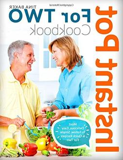 Instant Pot For Two Cookbook: Most Delicious, Easy To Follow