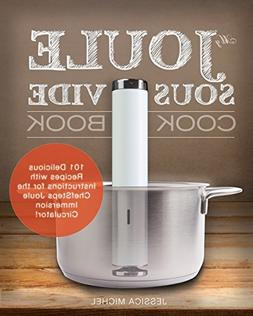 My Joule Sous Vide Cookbook: 101 Delicious Recipes with Illu