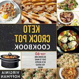 Keto Crock Pot Cookbook: Top 60 Delicious and Easy to Make K