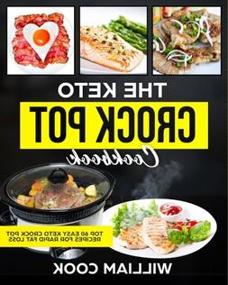 The Keto Crock Pot Cookbook: Top 60 Easy Keto Crock Pot Reci