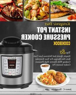 Ketogenic Diet Instant Pot Pressure Cooker Cookbook: Top 80