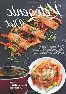Ketogenic Diet Slow Cooker Cookbook: The Ultimate Low carb K