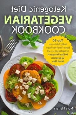 Ketogenic Diet Vegetarian Cookbook: Top 90 Healthy, Deliciou