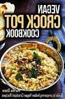 Vegan Crock Pot Cookbook: Guide to Preparing Indian Vegan Cr