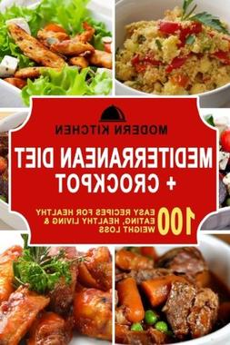 Mediterranean Diet + Crockpot: 100 Easy Recipes for Healthy