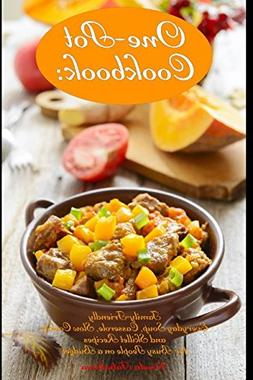 One-Pot Cookbook: Family-Friendly Everyday Soup, Casserole,