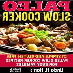 Paleo Slow Cooker: 21 Simple and Gluten-Free Paleo Slow Cook