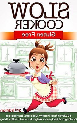 Slow Cooker: Gluten Free: 80 Gluten Free, Healthy, Delicious