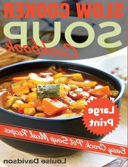 Slow Cooker Soup Cookbook ***Large Print Edition***: Easy Cr