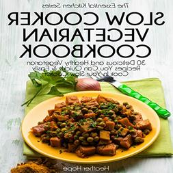Slow Cooker Vegetarian Cookbook: 30 Delicious and Healthy Ve