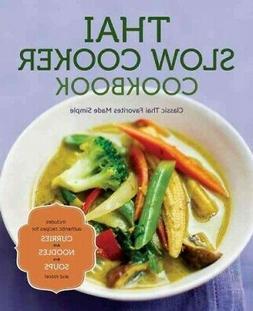 Thai Slow Cooker Cookbook : Classic Thai Favorites Made Simp