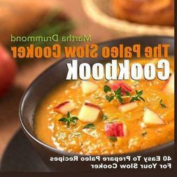 The Paleo Slow Cooker Cookbook: 40 Easy To Prepare Paleo Rec