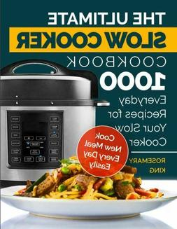 The Ultimate Slow Cooker Cookbook  1000 Everyday Recipes for