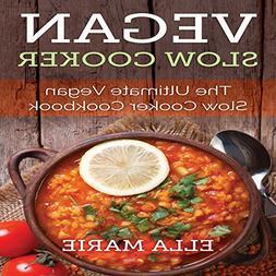 Vegan Slow Cooker: The Ultimate Vegan Slow Cooker Cookbook I