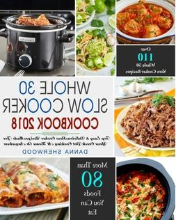 Whole 30 Slow Cooker Cookbook 2018: Over 110 Top Easy & Deli